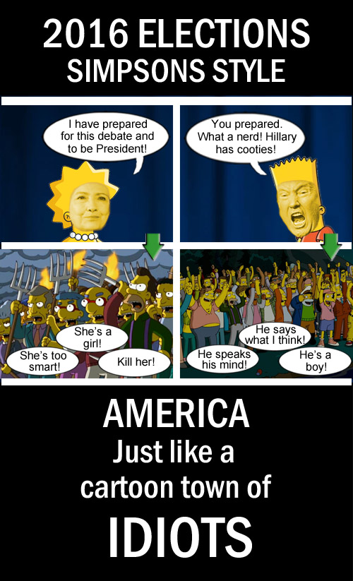 Just like on 'The Simpsons', Hillary 'Lisa' Clinton proclaims she is prepared to be president only to be obnoxiously ridiculed by Donald 'Bart' Trump much to the delight of the cartoonish idiotic citizens.