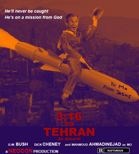 George W. Bush is on a mission from God to spread christian love to Mahmoud Ahmadinejad and Iran in missile form.