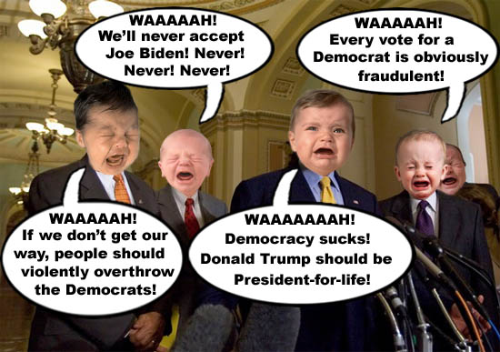 Whiny, sucky GOP crybabies throw their hissy fits and temper tantrums, all in an effort to overthrow the results of a democratic election to make their crooked dear Leader, America's CEO/Dictator Donald Trump, President-for-life,