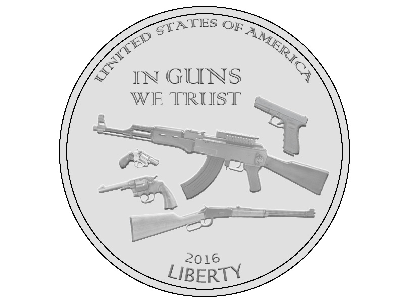 Republican senators and congressmen, in conjunction with the NRA, have authorized the minting of a new $1 coin with the new national motto, 'In Guns We Trust' emblazoned on the obverse side, to show the world that in America, guns are more important than people.