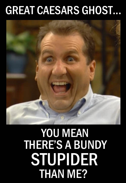 Al Bundy, famous shoe salesman and athlete, who once scored four touchdowns in one high school football game, discovers that he's no longer the stupidest Bundy in America thanks to Y'all Queda leader Ammon Bundy.