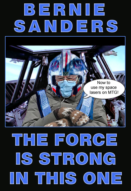 The force is strong with Bernie Sanders as he prepares to do battle with new right wing nut jobs like Marjorie Taylor Greene, a.k.a. MTG, a.k.a. MT Head.