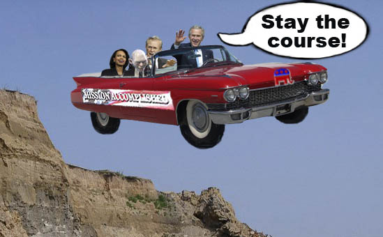 President Bush shouts his mantra 'Stay the course!', while joyriding his Republican made vehicle, America, off a cliff with Vice President Cheney, Secretary of State Rice and Secretary of Defense Rumsfeld.
