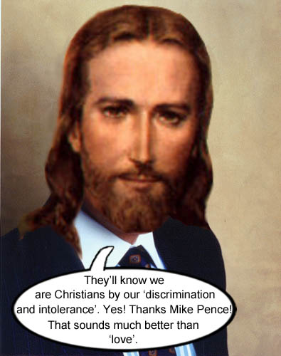 "Capitalist Jesus, who is also very Republican, approves of Indiana Governor Mike Pence's new slogan ""They'll know we are Christians by our discrimination and intolerance""."