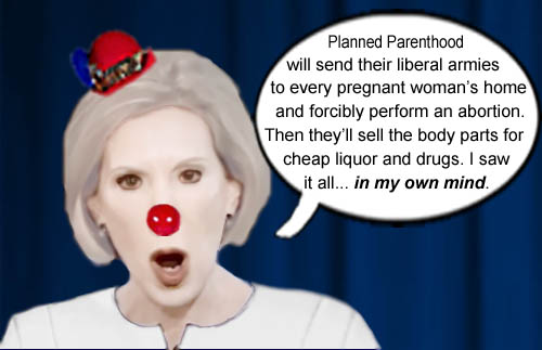 In Carly Fiorina's mind, Planned Parenthood armies will force abortions on pregnant women and sell the body parts for drugs and liquor.
