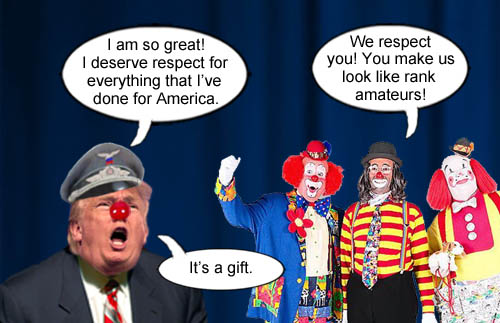 Clowns have nothing but respect for the Grand Poobah of buffoons, American CEO/Dictator, Donald Trump, whose daily actions make them look like rank amateurs.