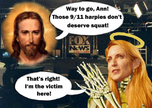 Jesus commends Ann Coulter for attacking the 9/11 harpies because Ann Coulter is the real victim.