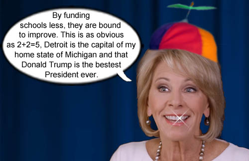 Betsy DeVos explains that funding schools less will lead to improvement is as obvious as 2+2=5, Detroit is capital of Michigan and Donald Trump is the bestest president ever.