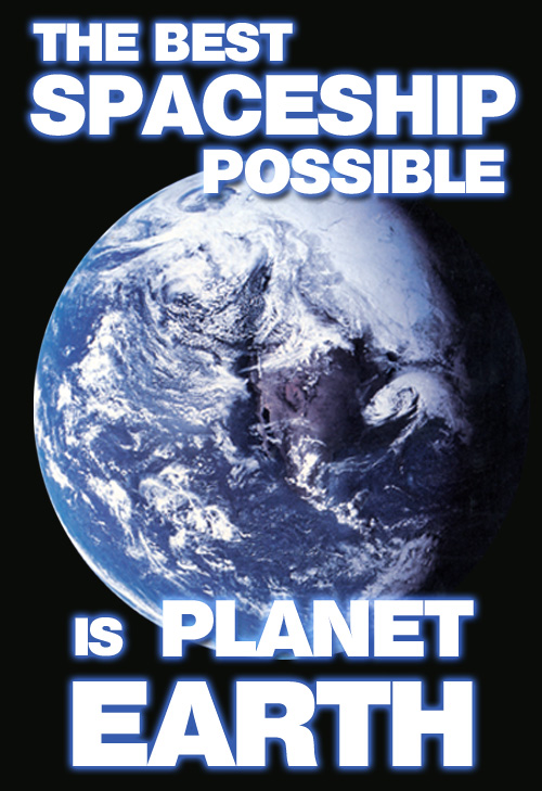 Dear denizens of planet Earth: There is no Planet B. Let's start taking care of our own wonderful planet. The best spaceship possible is planet Earth.