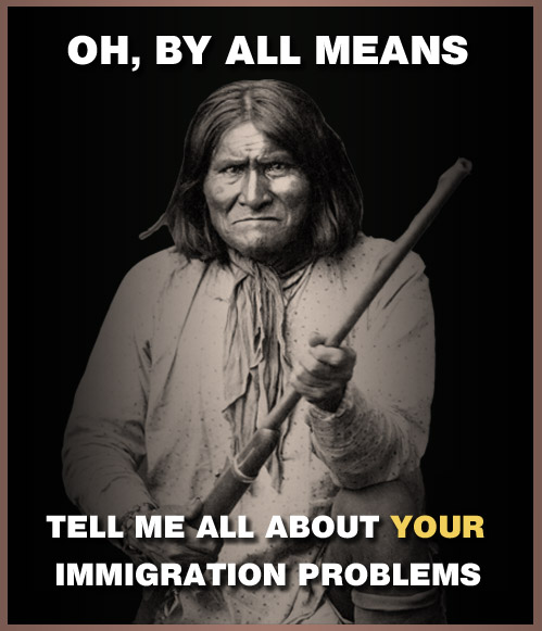 Geronimo sarcastically asks modern day Americans about their immigration problems.