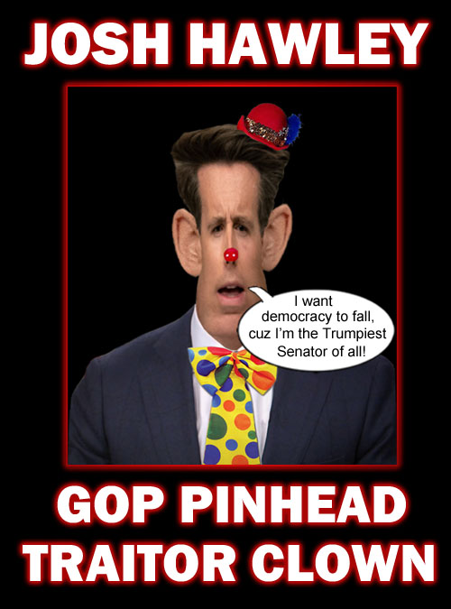 There's a new pinhead in the GOP circus named Josh Hawley and he's the Trumpiest clown of them all.