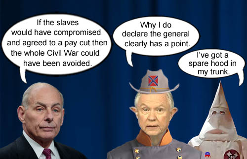 American CEO/Dictator Donald Trump's authoritarian Chief of Staff, John Kelly, sez if only the slaves would have compromised and agreed to a pay cut,  the Civil War could have been avoided, which delights Confederate Attorney General Jefferson Beauregard Sessions III and an old, hooded, Confederate white knight.