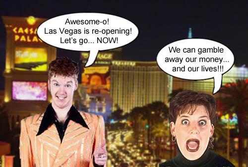 Las Vegas has reopened its casinos beckoning tourists to come gamble away their money and their lives.