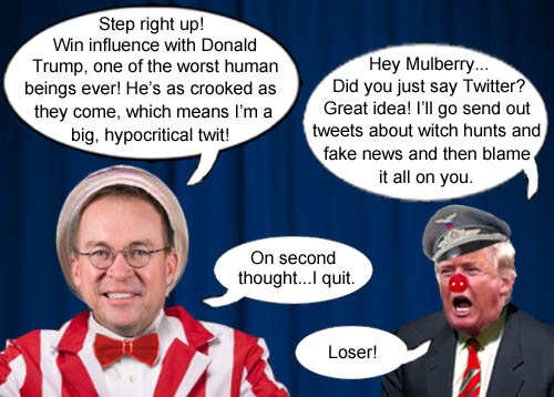 OMB director, carnival barker and corporate lackey, Mick Mulvaney, shows what a hypocritical twit he is by becoming America's CEO/Dicator Donald Trump's new Chief of Staff/babysitter.