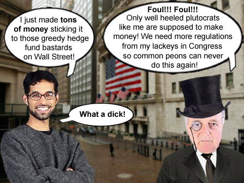 A well heeled member of the plutocracy expresses his utter disdain that common peons are making money at the Wall Street casino.