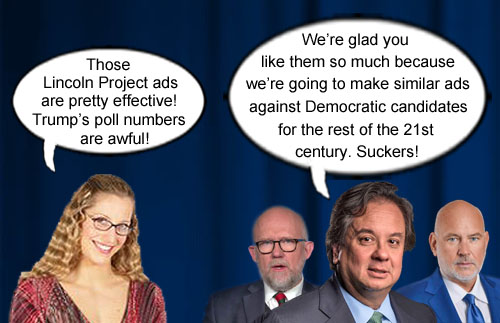 Heads up, Democrats: The effective, acerbic, caustic ads against Donald Trump by the Lincoln Project, headed by George Conway, Rick Wilson and Steve Schmidt, will be used against Democrats for the remainder of the 21st century.