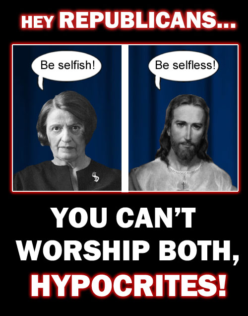 Modern conservative christian Republicans seem to have no problem with the hypocrisy of worshipping both Jesus, who preached selflessness, and Ayn Rand, who advocated selfishness and greed.
