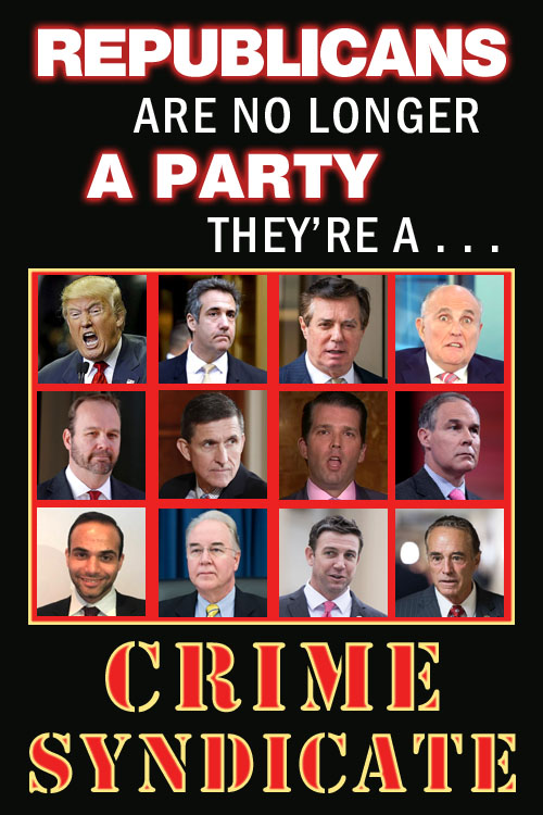 With so many indictments of Donald Trump associates, twenty-first century Republicans can no longer call themselves a party; they're a crime syndicate.