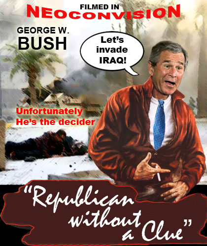 Republican Without A Clue: Blue blooded frat boy, George W. Bush, becomes President thanks to some shenanigans by his governor brother Jeb. Now, Dubya's the decider and hilarity ensues when he decides to invade Iraq against the advice of everyone with half a brain.