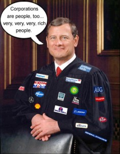 Supreme Court Justice John Roberts wears the new NASCAR inspired corporate logo robes because corporations are people, too - very, very , very rich people