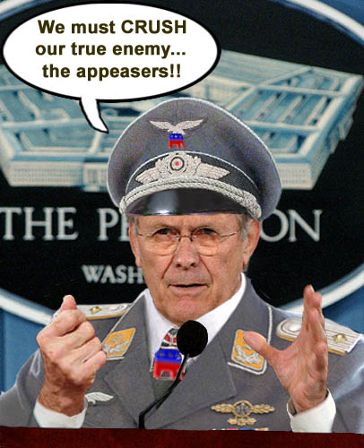 Iron fisted Donald Rumsfeld wants to crush the real enemies of the Iraq War; the appeasers.