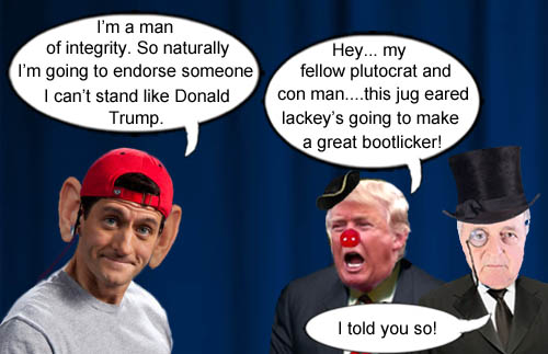 Jug eared Speaker of the House, Paul Ryan, shows what a man of integrity he is by supporting someone he can't stand like Donald Trump much to the delight of one of his plutocratic overlords.