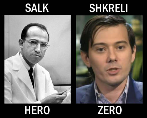 Dr Jonas Salk is a hero and Mr. Martin Shkreli is a zero.