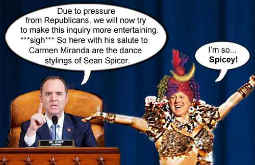 Sean Spicer, fresh from being voted off Dancing with the Stars, will be featured entertainment on the impeachment inquiry hearings performing his salute to Carmen Miranda.