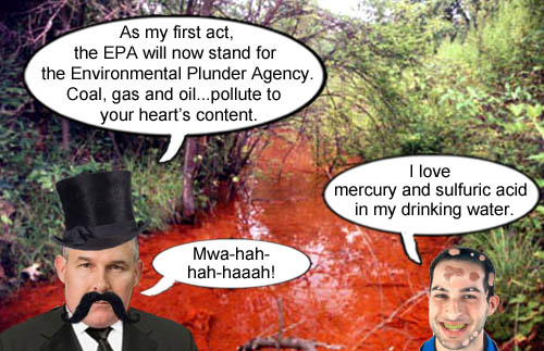 New head of the EPA and gas, oil and coal industry lackey, Scott Pruitt, declares that the agency's acronym now stands for the Environmental Plunder Agency and that mercury and sulfuric acid in your drinking water is good for you.