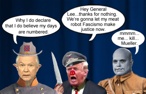 America's CEO/Dictator, Donald Trump has decided to eliminate his Attorney Confederate General, Jefferson Beauregard Sessions III and replace him with his lackey meat robot, Fascismo, a.k.a. Matthew Whitaker.
