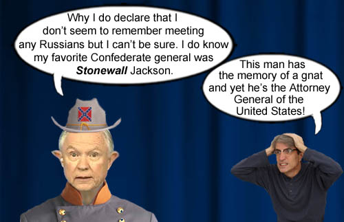 Attorney Confederate General, Jefferson Beauregard Sessions III, displays his gnat like memory while performing some Jackson-esque stonewalling.