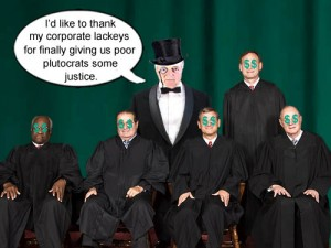 Poor Plutocrats everywhere are rejoicing now that their corporate lackeys on the Supreme Court have given them control of America.