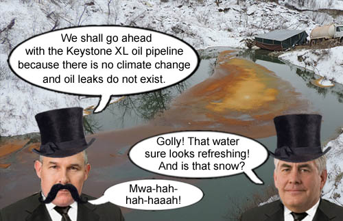 EPA director Scott Pruitt and Secretary of State and oil baron, Rex Tillerson, announce that the Keystone Pipeline will be constructed and that climate change and oil leaks don't exist despite obvious evidence that they do.