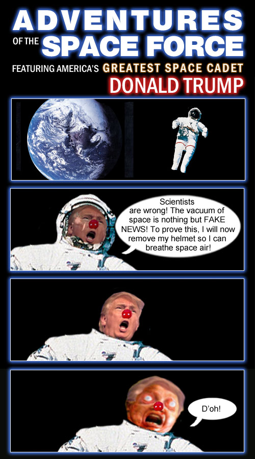 American CEO/Dictator and ace Space Cadet of the Space Force, Donald Trump, boldly proves that scientists are wrong and the vacuum of space is just fake news and is really full of space air.