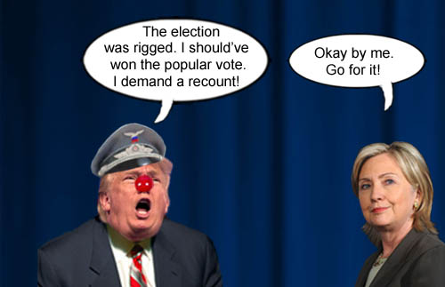 Despite winning the election, American CEO/Dictator and massive egotist, Donald Trump, is so steamed that he didn't win the popular vote that he has demanded a recount, much to the delight of Democratic candidate Hillary Clinton.