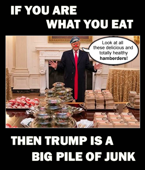 America's CEO/Dictator and junk food and 'hamberder' aficionado, Donald Trump, proves that you are what you eat.