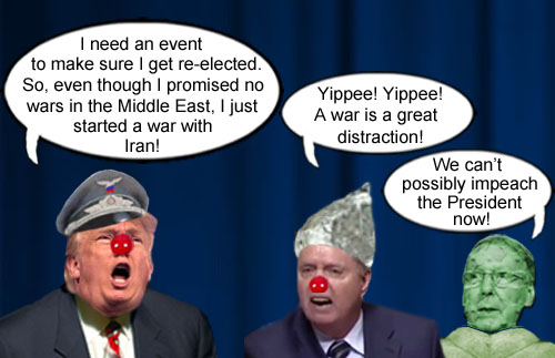 Facing an ignominious impeachment, America's CEO/Dictator and petulant man child Donald Trump decided he needed a distraction, so he started another war in the Middle East, this time with Iran, much to the delight of his sycophantic followers in the Senate, Lindsey 'The Hypocrite' Graham and Moscow Mitch McConnell, a.k.a. Turtle Boy.