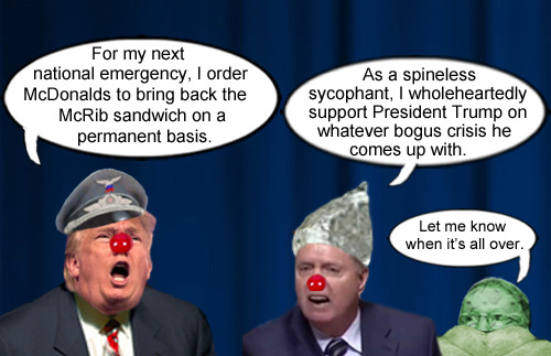 American CEO/Dictator, Donald Trump, declares a national emergency so that the McRib becomes permanent, to which sycophant Lindsey Graham wholeheartedly approves and Mitch 'Turtle Boy' McConnell cowers in his shell.