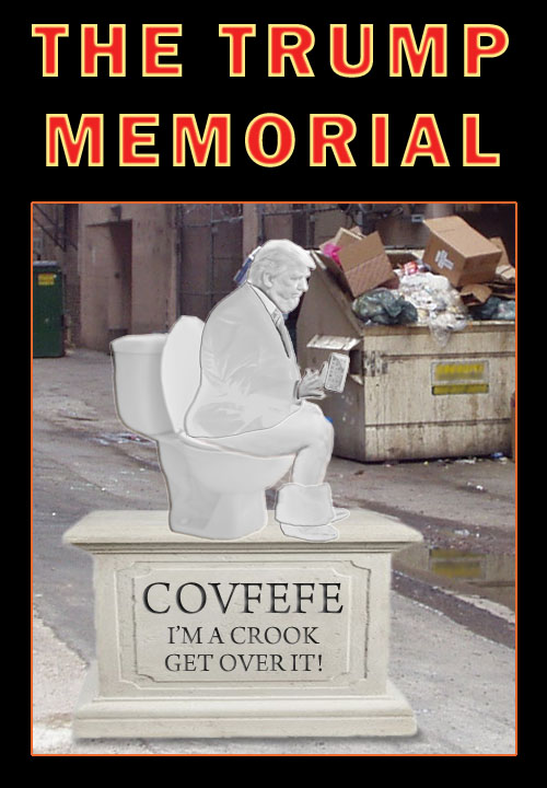 Plans are being made for the Trump Memorial which will feature America's CEO/Dictator Donald Trump sitting on his throne tweeting words of wisdom (like Covfefe) on his phone with his massive hands. The monument will be located in Washington D.C. in an alley behind a KFC next to a dumpster that frequently catches fire.