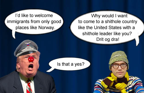 A wise Norwegian rejects American CEO/Dictator Donald Trump's tempting invitation to immigrate to a shithole country like the United States with its shithole leader.