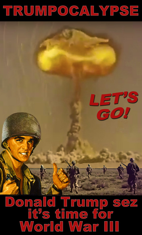 In Donald Trump's new patriotic poster, an exuberant Trump supporter exhorts other Americans to join the fun in World War III: the Trumpocalypse.