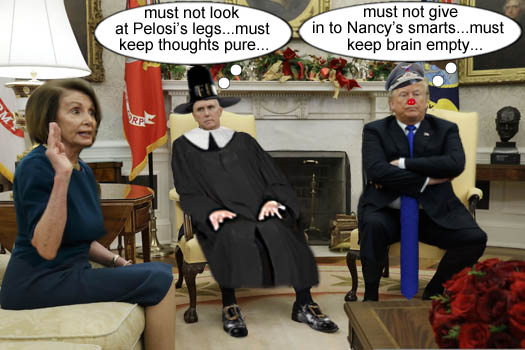 In a recent Oval Office budget meeting with Democratic House leader Nancy Pelosi, Vice President and modern day Puritan Mike Pence tries to keep his thoughts pure while America's CEO/Dictator Donald Trump tries to keep his thoughts empty.