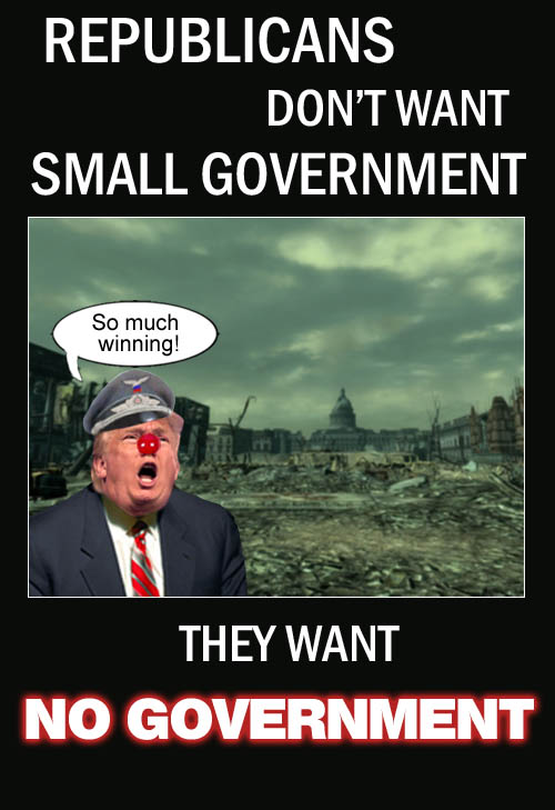The Republicans don't want small government, they want no government.
