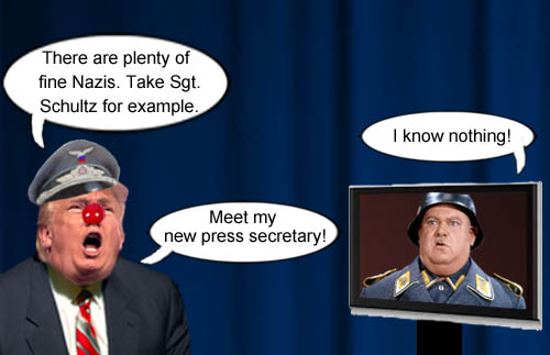 One fine Nazi, Sergeant Schultz, who 'knows nothing' will make a perfect press secretary for American CEO/Dictator and Nazi sympathizer Donald Trump.