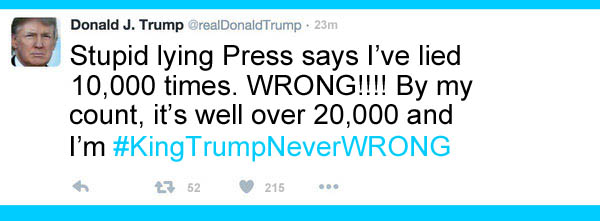 America's CEO/Dictator/King, Donald Trump, assures his loyal subjects that the stupid lying Press is lying about his 10,000 lies because the King is never wrong.