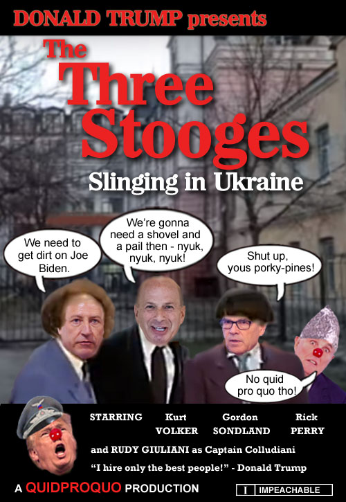 The Three Stooges - Slinging in Ukraine: American CEO/Dictator and master dealer Donald Trump needs some mud for slinging at his chief political rival Joe Biden. But because of stupid democratic laws in America he needs to put the squeeze on foreign governments like Ukraine. So he sends his best stooges to dig up some dirt. Hilarity ensues when Rudy Giuliani appears as Captain Colludiani and fubars the whole secret quid pro quo operation. Rated I for Impeachable.