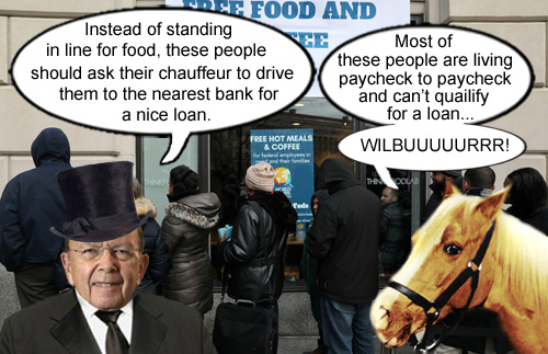 Talking horse and connoisseur of the name Wilbuuuuurrr, Mr. Ed, explains to Secretary of Commerce and 'compassionate' conservative plutocrat, Wilbuuuuurrrr Ross, that his suggestion to federal workers, who are barely squeaking by during Trump's government shutdown, that they should just suck it up and get a loan was colossally clueless.